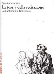 Libro La teoria della recitazione. Dall'antichità al Settecento Claudio Vicentini