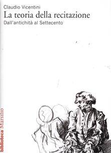 La teoria della recitazione. Dall'antichità al Settecento - Claudio Vicentini - copertina