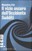 Libro Il vizio oscuro dell'Occidente. Manifesto dell'antimodernità-Sudditi. Manifesto contro la democrazia Massimo Fini