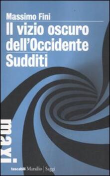 Il vizio oscuro dell'Occidente. Manifesto dell'antimodernità-Sudditi. Manifesto contro la democrazia - Massimo Fini - copertina