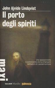 Libro Il porto degli spiriti John Ajvide Lindqvist
