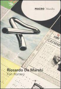 Foto Cover di Riccardo De Marchi. Fori Romani. Catalogo della mostra (Roma, 25 giugno, 30 ottobre 2011). Ediz. italiana e inglese, Libro di  edito da Marsilio