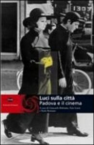 Foto Cover di Luci sulla città. Padova e il cinema, Libro di  edito da Marsilio