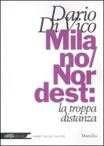 Foto Cover di Milano/Nordest: la troppa distanza, Libro di Dario Di Vico, edito da Marsilio