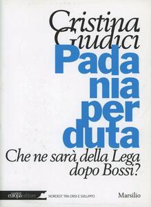 Padania perduta. Che ne sarà della Lega dopo Bossi?