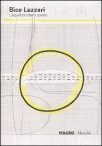 Libro Bice Lazzari. L'equilibrio dello spazio. Catalogo della mostra (Roma, 25 giugno-30 ottobre 2011). Ediz. italiana e inglese