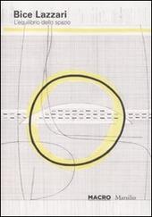 Bice Lazzari. L'equilibrio dello spazio. Catalogo della mostra (Roma, 25 giugno-30 ottobre 2011). Ediz. italiana e inglese