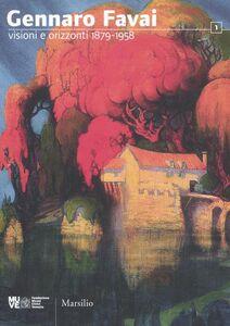 Libro Gennaro Favai. Visioni e orizzonti 1879-1958. Catalogo della mostra (Venezia, 17 dicembre 2011-11 marzo 2012)