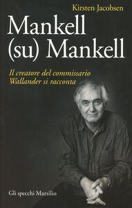 Foto Cover di Mankell (su) Mankell. Il creatore del commissario Wallander si racconta, Libro di Kirsten Jacobsen, edito da Marsilio
