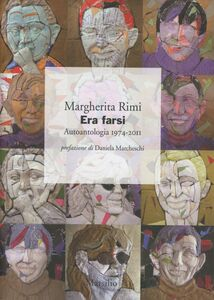 Libro Era farsi. Autoantologia 1974-2011 Margherita Rimi