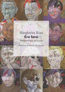 Era farsi. Autoantologia 1974-2011 - Margherita Rimi - copertina