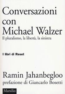 Libro Conversazioni con Michael Walzer. Il pluralismo, la libertà, la sinistra Ramin Jahanbegloo