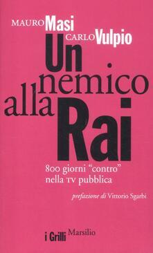 Un nemico alla Rai. 800 giorni «contro» nella tv pubblica - Mauro Masi,Carlo Vulpio - copertina