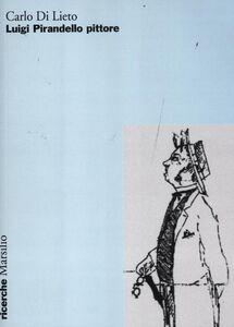 Libro Luigi Pirandello pittore Carlo Di Lieto