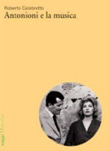 Foto Cover di Antonioni e la musica, Libro di Roberto Calabretto, edito da Marsilio