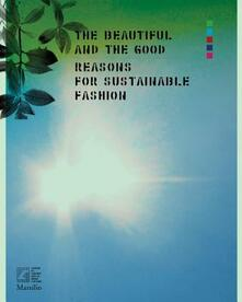 The beautiful and the good. A view from Italy on sustainable fashion. Ediz. a colori - copertina
