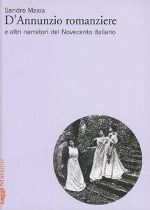 Libro D'Annunzio romanziere e altri narratori del Novecento italiano Sandro Maxia