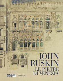 John Ruskin. Le pietre di Venezia. Catalogo della mostra (Venezia, 10 marzo-10 giugno 2018). Ediz. a colori - copertina