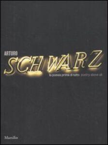 Libro Arturo Schwarz. La poesia prima di tutto-Poetry above all. Ediz. bilingue
