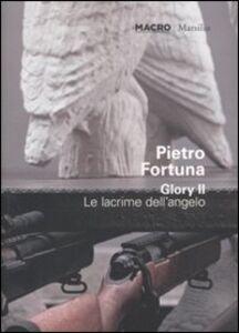 Libro Pietro Fortuna. Glory II. Le lacrime dell'angelo. Catalogo della mostra (Roma 25 giugno-30 ottobre 2011). Ediz. italiana e inglese