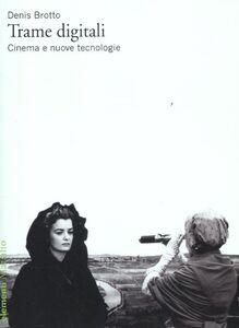 Libro Trame digitali. Cinema e nuove tecnologie Denis Brotto