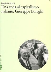 Libro Una sfida al capitalismo italiano: Giuseppe Luraghi Daniele Pozzi