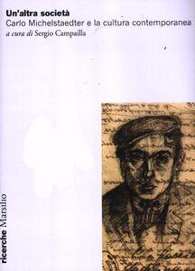 Libro Un' altra società. Carlo Michelstaedter e la cultura contemporanea