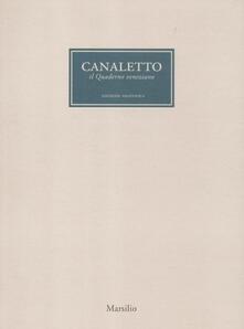 Canaletto. Il quaderno veneziano. Catalogo della mostra (Venezia, 1 aprile-1 luglio 2012). Ediz. illustrata - copertina