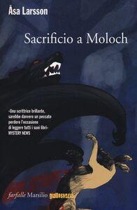 Foto Cover di Sacrificio a Moloch, Libro di Åsa Larsson, edito da Marsilio