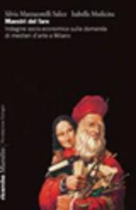 Foto Cover di Maestri del fare. Indagine socio-economica sulla domanda di mestieri d'arte a Milano, Libro di Silvia Mazzucotelli Salice,Isabella Medicina, edito da Marsilio