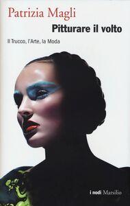 Libro Pitturare il volto. Il trucco, l'arte, la moda Patrizia Magli