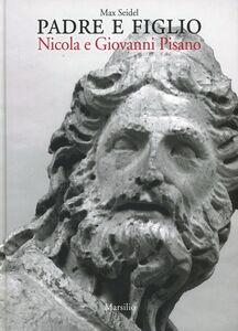 Libro Padre e figlio. Nicola e Giovanni Pisano. Ediz. illustrata Max Seidel