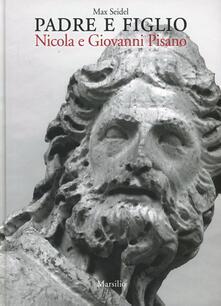 Padre e figlio. Nicola e Giovanni Pisano. Ediz. illustrata - Max Seidel - copertina