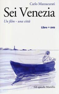 Libro Sei Venezia. Un film, una città. Con DVD Carlo Mazzacurati