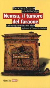 Libro Nemsu, il tumore del faraone. Archeologia medica del Male Pier Carlo Muzzio , Isabella Colpo