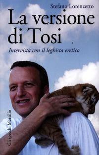 La La versione di Tosi. Intervista con il leghista eretico - Lorenzetto Stefano - wuz.it