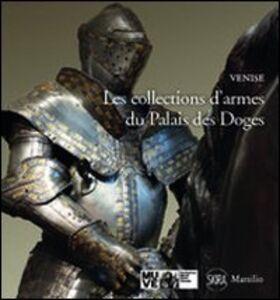 Foto Cover di Les collections d'armes du Palais des doges, Libro di Paolo Delorenzi, edito da Marsilio