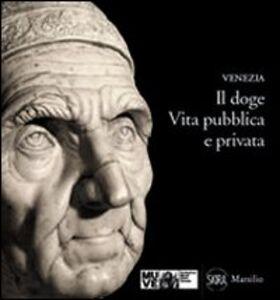 Foto Cover di Il doge. Vita pubblica e privata, Libro di Meri Sclosa, edito da Marsilio