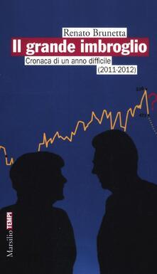 Il grande imbroglio. Cronaca di un anno difficile (2011-2012) - Renato Brunetta - copertina