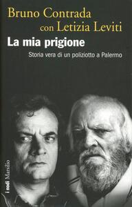 La mia prigione. Storia vera di un poliziotto a Palermo