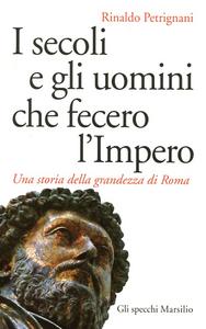 Libro I secoli e gli uomini che fecero l'Impero. Una storia della grandezza di Roma Rinaldo Petrignani