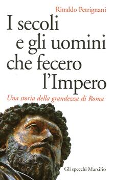 Scacciamoli.it I secoli e gli uomini che fecero l'Impero. Una storia della grandezza di Roma Image