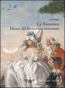 Venezia. Ca' Rezzonico. Museo del Settecento veneziano - copertina