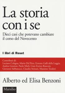 Libro La storia con i se. Dieci casi che potevano cambiare il corso del Novecento Alberto Benzoni , Elisa Benzoni