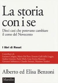 La La storia con i se. Dieci casi che potevano cambiare il corso del Novecento - Benzoni Alberto Benzoni Elisa - wuz.it