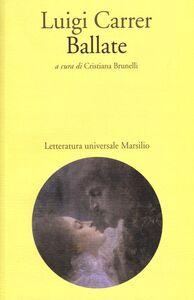 Foto Cover di Ballate, Libro di Luigi Carrer, edito da Marsilio