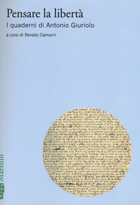 Foto Cover di Pensare la libertà. I quaderni di Antonio Giuriolo, Libro di  edito da Marsilio