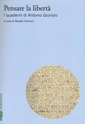 Pensare la libertà. I quaderni di Antonio Giuriolo