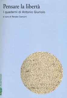 Pensare la libertà. I quaderni di Antonio Giuriolo.pdf