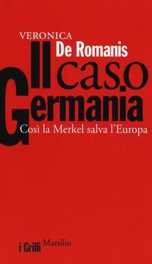 Il caso Germania. Così la Merkel salva l'Europa - Veronica De Romanis - copertina